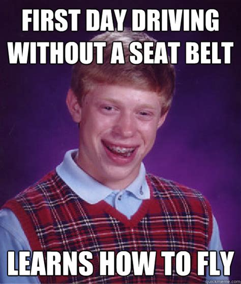 Belt Meme - first day driving without a seat belt learns how to fly
