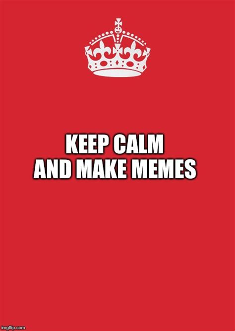 Keep Calm Meme Maker - keep calm and carry on red memes imgflip