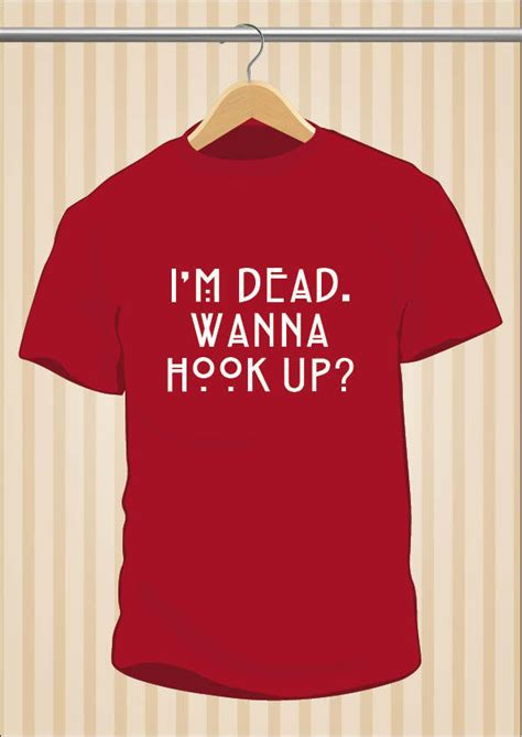 Kaos Im Dead Wanna Hook Up i m dead wanna hook up t shirt ahs coven american