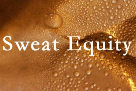 sweat equity if better is good then good is not enough