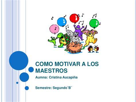 imagenes motivacionales para maestros como motivar a los maestros