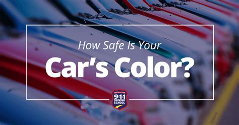 safest car color how safe is your car s color 911 driving school