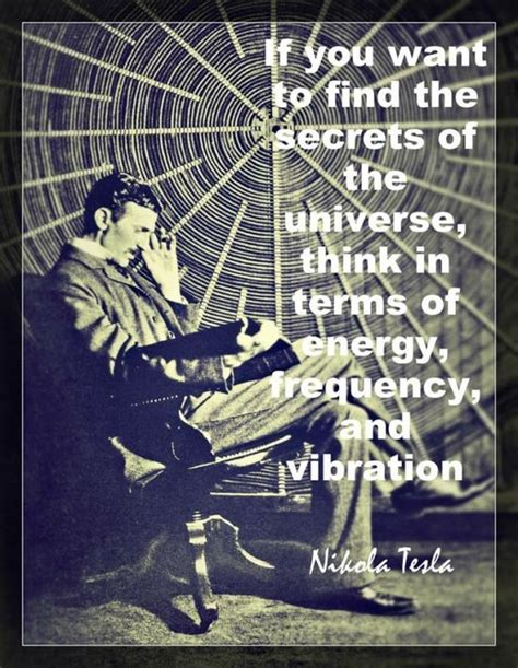 Secrets Of Nikola Tesla If You Want To Find The Secrets Of The Universe Think It