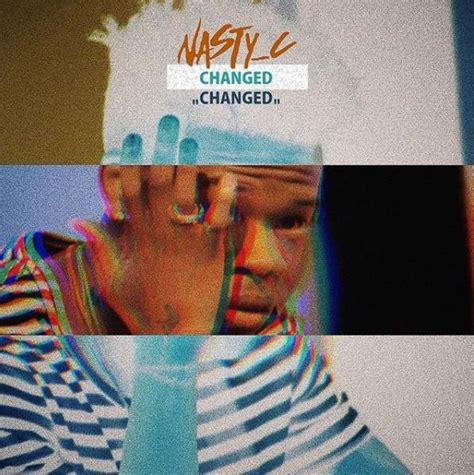 my sleep pattern changed lyrics nasty c changed lyrics music lyrics zone