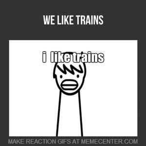 I Like Trains Meme - i like trains by pokeminecraft meme center