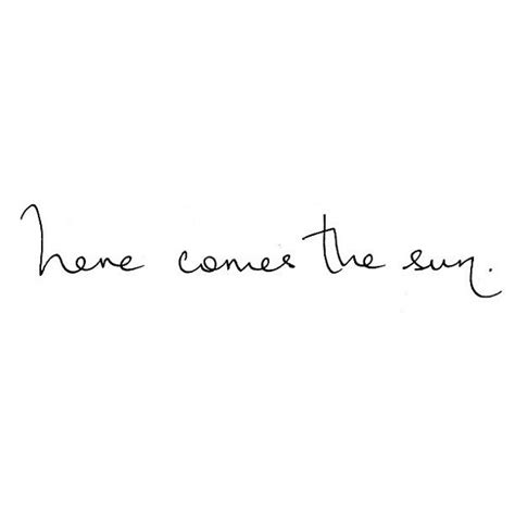 here comes the sun tattoo best 25 sun quotes ideas on quotes on sun