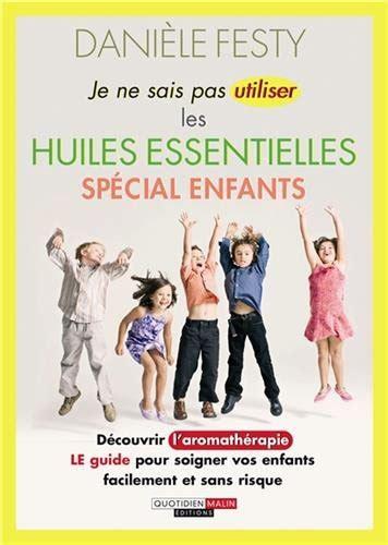 libro je ne serais pas 97 libro huiles essentielles le guide visuel di dani 232 le festy