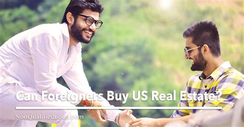 foreigner buy house in usa can foreigners buy us real estate nonqualifiedloan com
