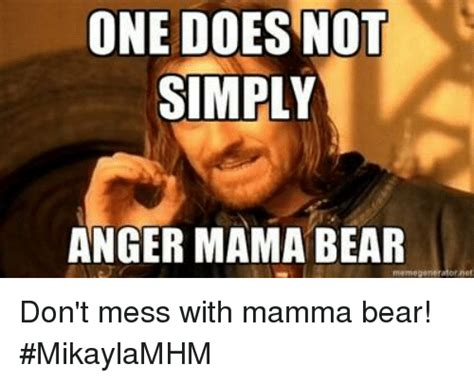 one does not simply anger mama bear don t mess with mamma