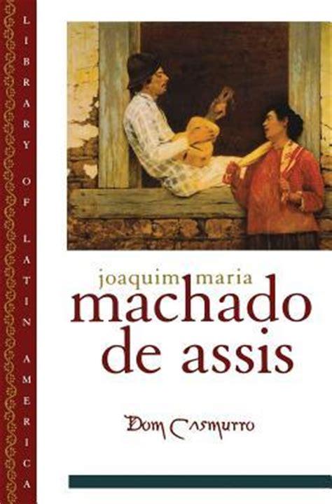 dom casmurro library of latin america libro e descargar gratis dom casmurro by machado de assis reviews discussion bookclubs lists