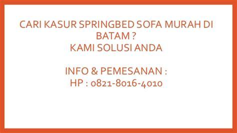 Sofa Kasur Murah 0821 8016 4010 tsel kasur springbed sofa murah batam
