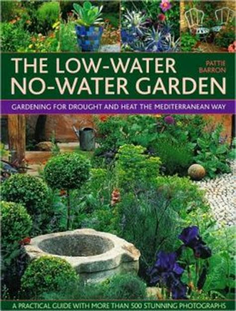 the low water no water garden gardening for drought and