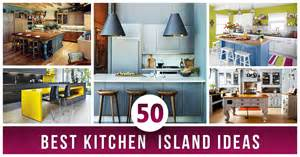 Kitchen Island Top Ideas 50 Best Kitchen Island Ideas For 2017