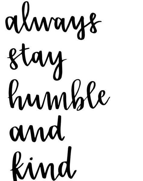 stay humble quotes always stay humble and words that inspire