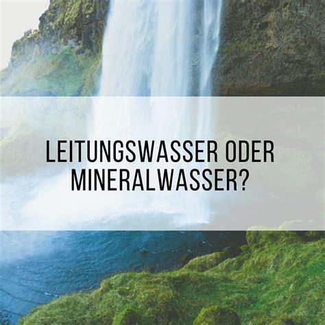 check leitungswasser vs mineralwasser - Leitungswasser Vs Mineralwasser