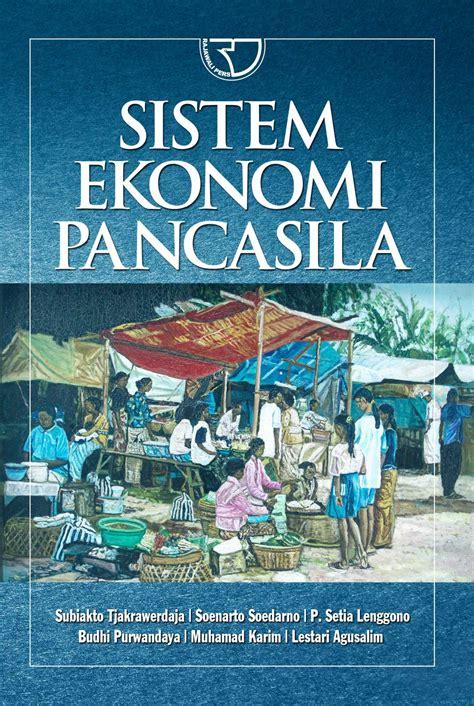 Sistem Ekonomi Pancasila Dalam Perspektif Buku Ekonomi Dan Akuntans sistem ekonomi pancasila rajagrafindo persada
