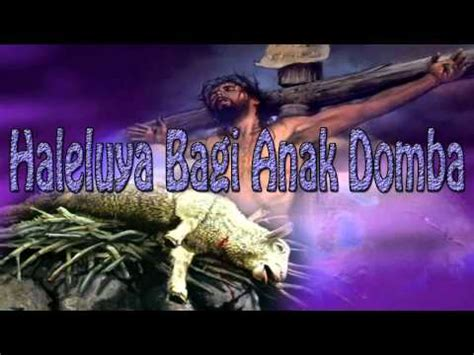 bagi dia yang bertahta dan anak domba lagu rohani kristen haleluya bagi anak domba