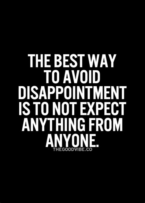 The best way to avoid disappointment is to not expect