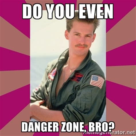 Danger Zone Meme - feeling meme ish top gun movies galleries paste