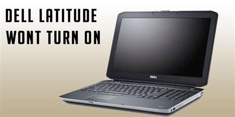 dell laptop wont turn on lights dell latitude wont turn on 5 easy ways to fix the laptop