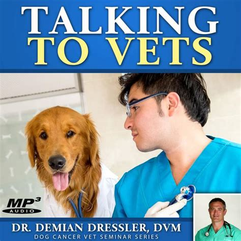how to talk to dogs talking to vets about your s cancer mp3 cancer store