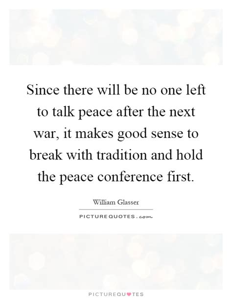 no one left to since there will be no one left to talk peace after the next picture quotes