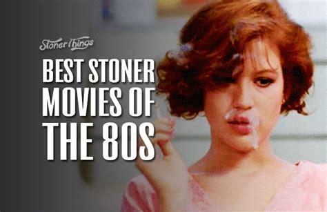 best stoner movies best stoner movies of the 80s stoner things