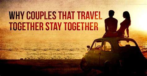 Travel Together couples that travel together stay together