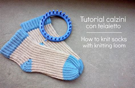 diy socks loom tutorial calzino con telaietto how to knit socks with knitting loom
