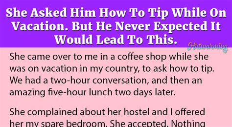she asked for it she asked him how to tip while on vacation but he never