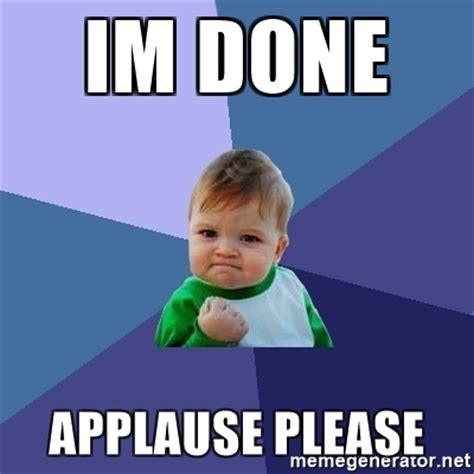Applause Meme - im done applause please success kid meme generator