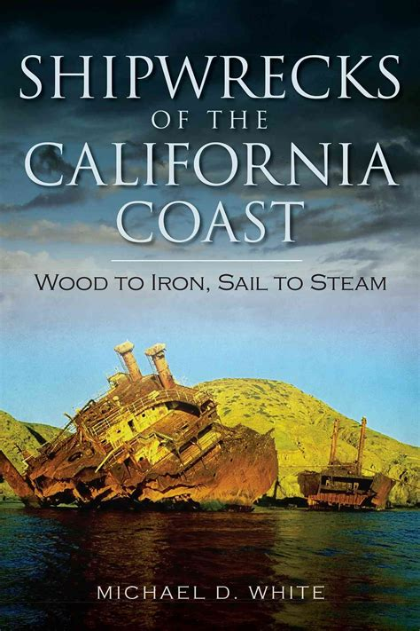 diary of a physician in california being the results of actual experience including notes of the journey by land and water and observations on the of the country etc classic reprint books shipwrecks of the california coast wood to iron sail to