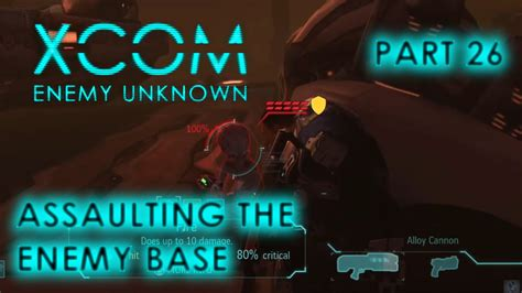 Is The Enemy On Base by Assaulting The Enemy Base Part 26 Xcom Enemy Unknown