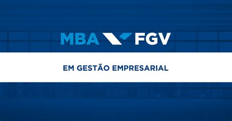 Custo Mba Fgv by Mba Em Gest 227 O Empresarial Trecsson Business Fgv Maring 225