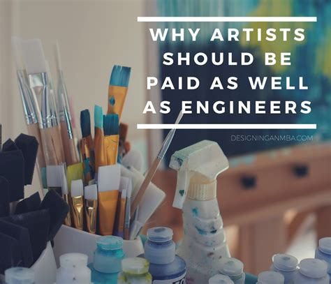 Why Engineers Should Get An Mba by Why Artists Should Be Paid As Well As Engineers