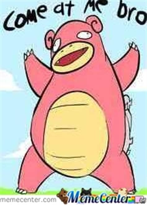 Slowbro Meme - come at me slowbro by heathenallen meme center