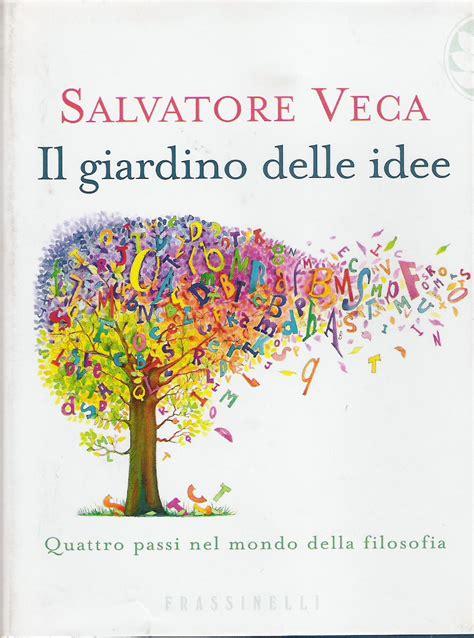 giardino delle idee il giardino delle idee salvatore veca 2 recensioni