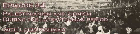 ottomans and zionists ottoman history podcast palestinianism and zionism in the