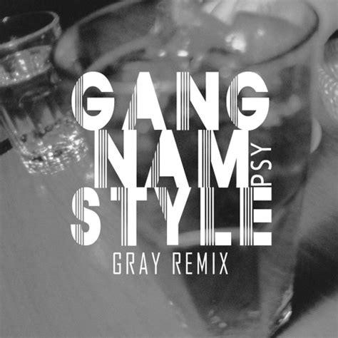 gangnam style mp3 download dj remix psy gangnam style gray remix by gray soundcloud