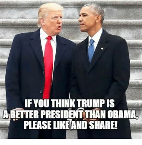 Trump Obama Memes - ifyou think trump is a better president than obama please likeand share meme on sizzle