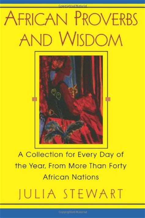from the of africa a book of wisdom books wisdom from africa proverbs and quotes