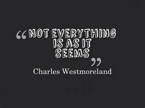 quot everything is not what everything is not what it seems quotes quotesgram