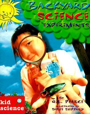 backyard experiments kid science backyard science experiments by q l pearce reviews discussion