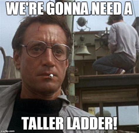 Ladder Meme - jaws imgflip