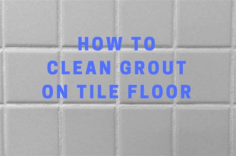 How to Clean Grout on Tile Floor   Bring Back that Like