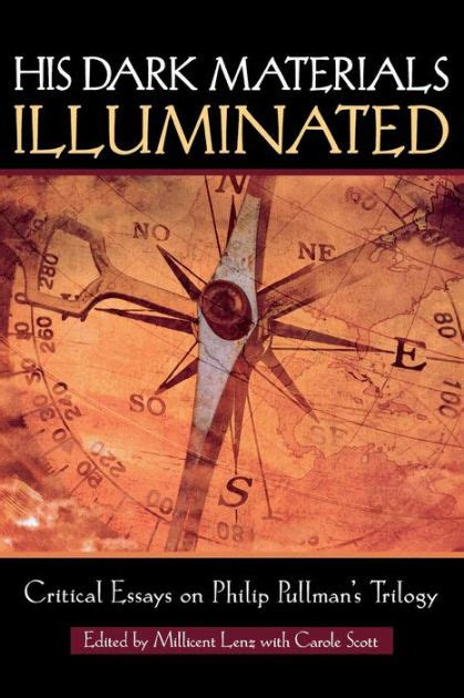 his dark materials illuminated critical essays on philip pullman s trilogy by andrew leet