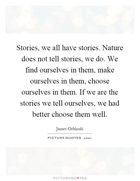 stories of ourselves the stories we all have stories nature does not tell stories we picture quotes