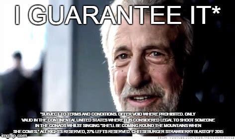 I Guarantee It Meme - i guarantee it meme imgflip