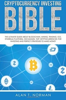 cryptocurrency investing the ultimate guide to investing in bitcoin ethereum and blockchain technology cryptocurrency and blockchain volume 3 books norman a t cryptocurrency investing bible the ultimate