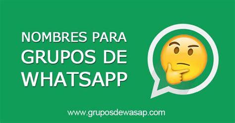 imagenes para whatsapp para adultos nombres para grupos de whatsapp 100 originales